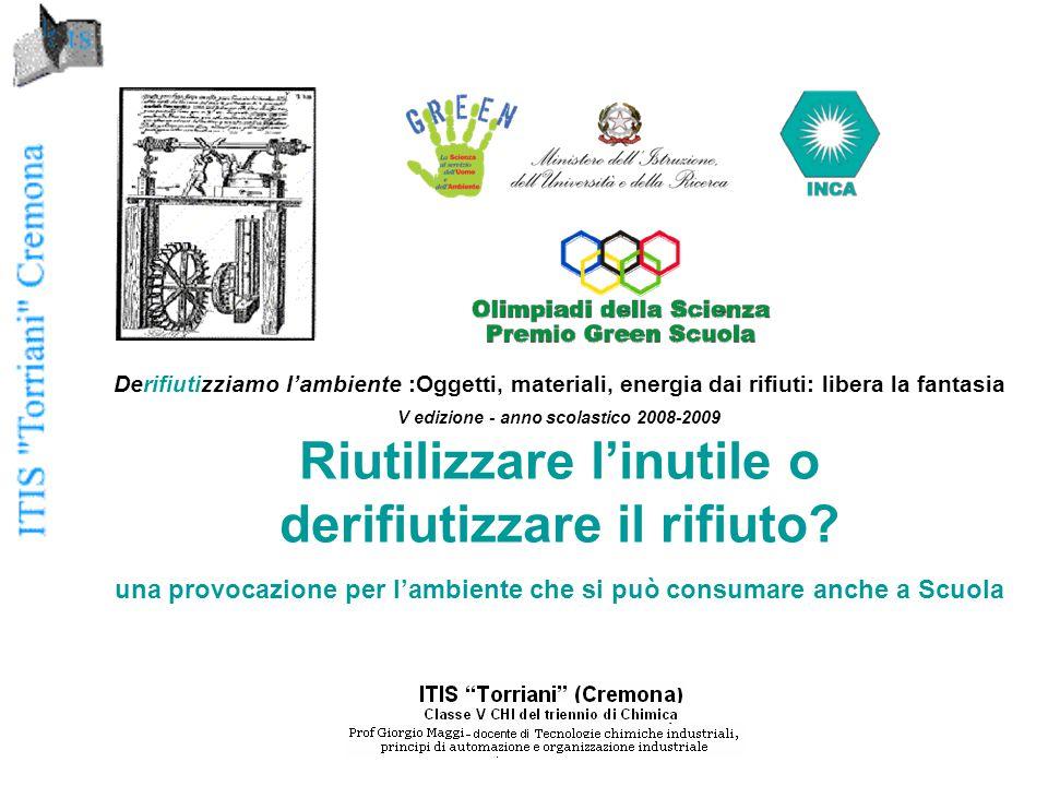 Derifiutizziamo l'ambiente :Oggetti, materiali, energia dai rifiuti: libera la fantasia V edizione - anno scolastico 2008-2009 Riutilizzare l'inutile o derifiutizzare il rifiuto.