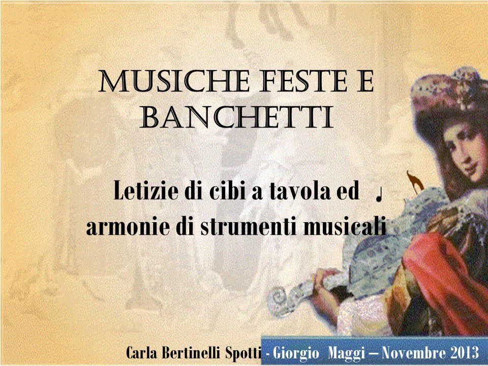 musiche feste e banchetti Letizie di cibi a tavola ed armonie di strumenti musicali Carla Bertinelli Spotti - Giorgio Maggi – Novembre 2013