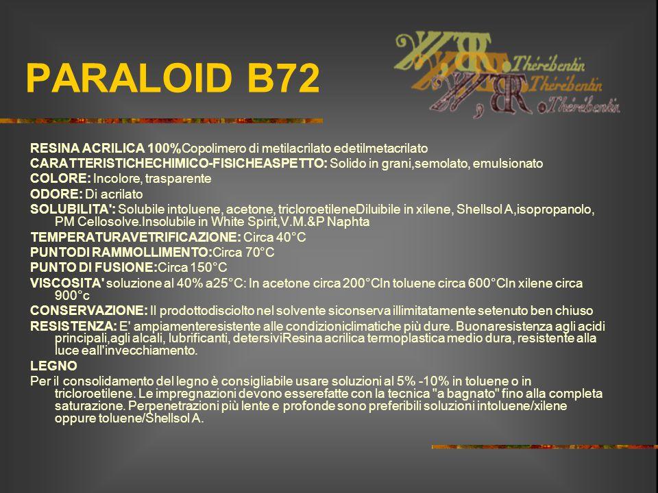 PARALOID B72 RESINA ACRILICA 100%Copolimero di metilacrilato edetilmetacrilato CARATTERISTICHECHIMICO-FISICHEASPETTO: Solido in grani,semolato, emulsi