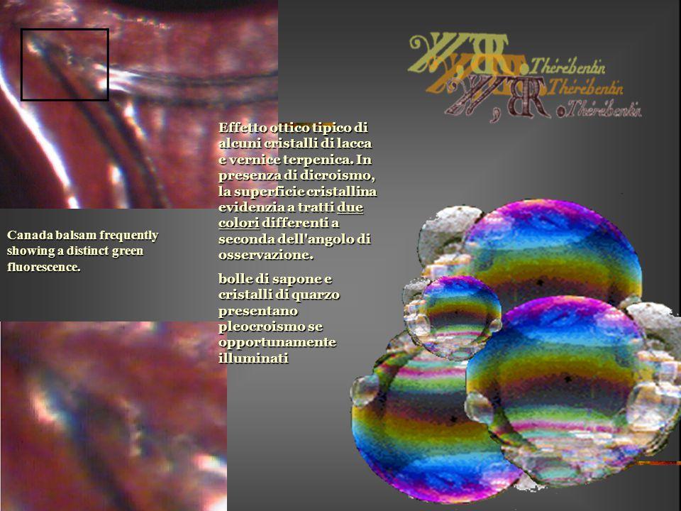 Effetto ottico tipico di alcuni cristalli di lacca e vernice terpenica. In presenza di dicroismo, la superficie cristallina evidenzia a tratti due col