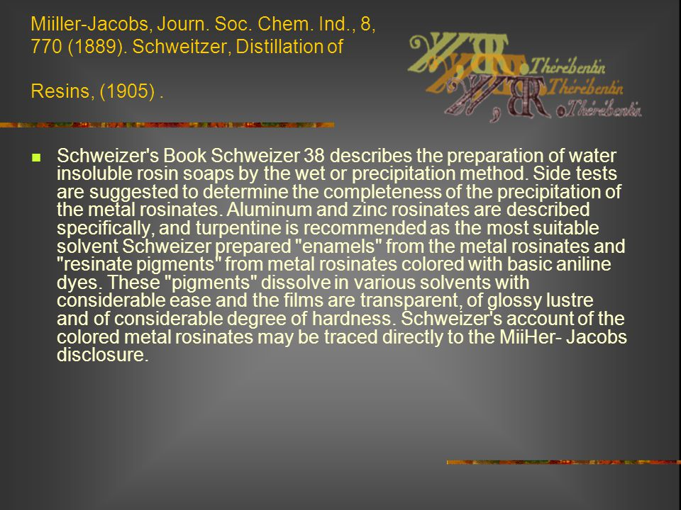 Miiller-Jacobs, Journ. Soc. Chem. Ind., 8, 770 (1889). Schweitzer, Distillation of Resins, (1905). Schweizer's Book Schweizer 38 describes the prepara