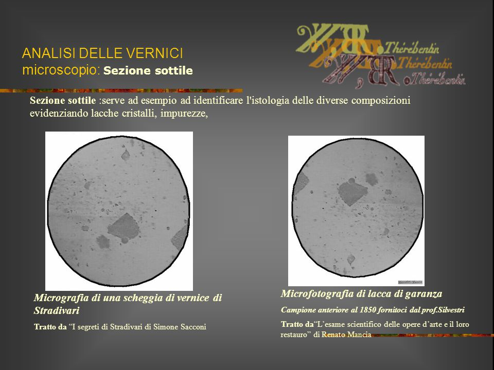 ANALISI DELLE VERNICI microscopio: Sezione sottile Sezione sottile :serve ad esempio ad identificare l'istologia delle diverse composizioni evidenzian