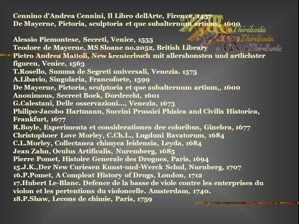 Cennino d'Andrea Cennini, Il Libro dellArte, Firenze, 1437 De Mayerne, Pictoria, sculptoria et que subalternum artium,, 1600 Alessio Piemontese, Secre