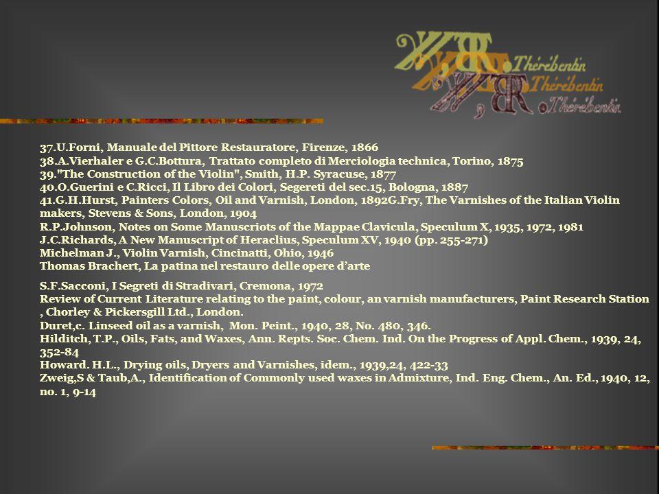 37.U.Forni, Manuale del Pittore Restauratore, Firenze, 1866 38.A.Vierhaler e G.C.Bottura, Trattato completo di Merciologia technica, Torino, 1875 39.
