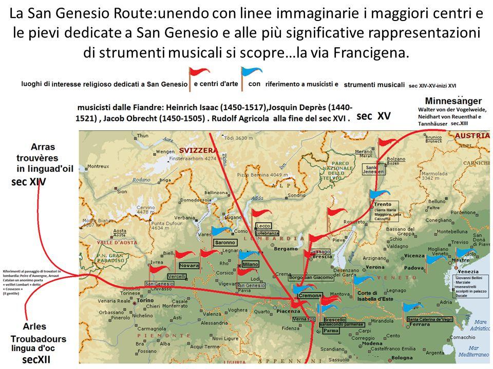 La San Genesio Route:unendo con linee immaginarie i maggiori centri e le pievi dedicate a San Genesio e alle più significative rappresentazioni di strumenti musicali si scopre…la via Francigena.