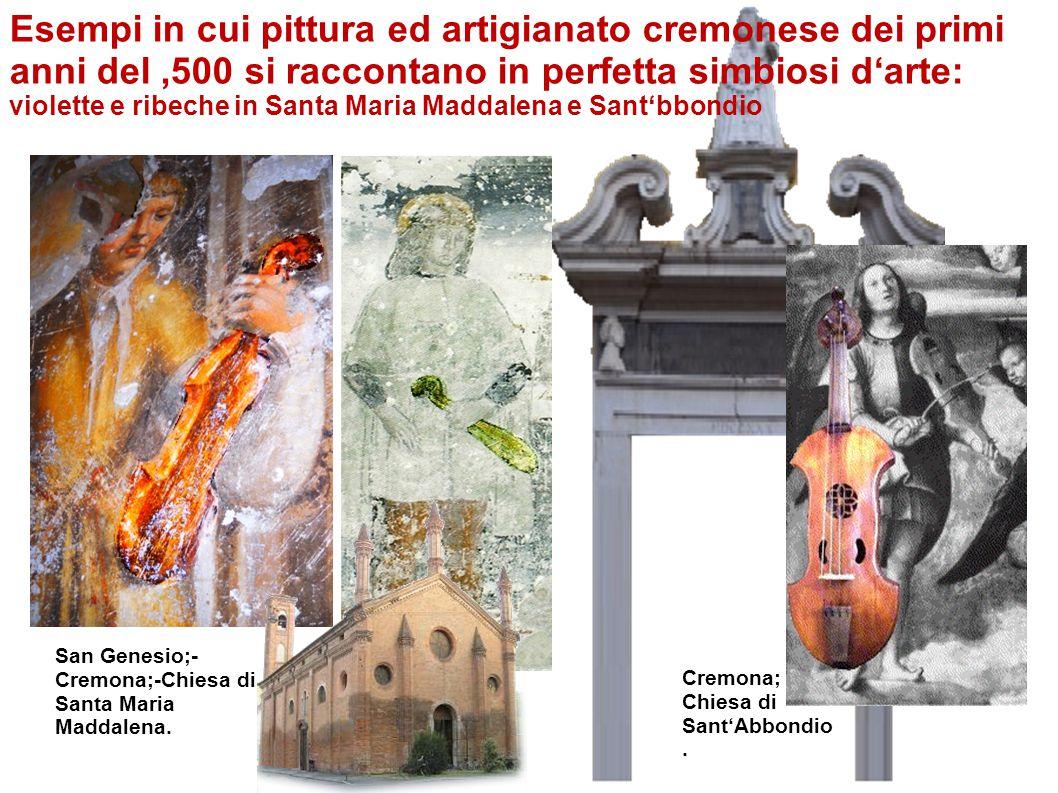 - San Genesio;- Cremona;-Chiesa di Santa Maria Maddalena. Cremona; Chiesa di Sant'Abbondio. Esempi in cui pittura ed artigianato cremonese dei primi a