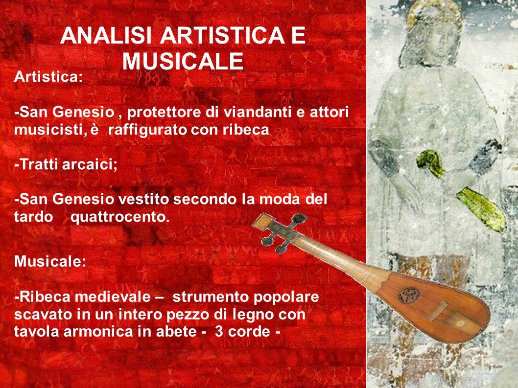 ANALISI ARTISTICA E MUSICALE Artistica: -San Genesio, protettore di viandanti e attori musicisti, è raffigurato con ribeca -Tratti arcaici; -San Genes