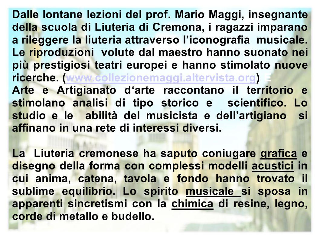Dalle lontane lezioni del prof. Mario Maggi, insegnante della scuola di Liuteria di Cremona, i ragazzi imparano a rileggere la liuteria attraverso l'i