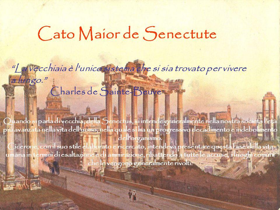 """Cato Maior de Senectute """"La vecchiaia è l'unico sistema che si sia trovato per vivere a lungo."""" Charles de Sainte-Beuve Quando si parla di vecchia, de"""