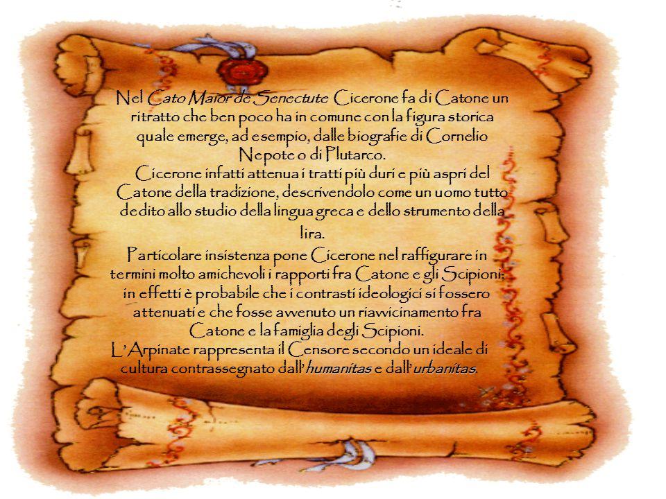 Nel Cato Maior de Senectute Cicerone fa di Catone un ritratto che ben poco ha in comune con la figura storica quale emerge, ad esempio, dalle biografi