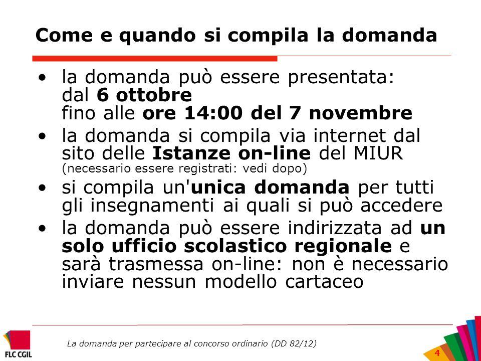La domanda per partecipare al concorso ordinario (DD 82/12) 4 Come e quando si compila la domanda la domanda può essere presentata: dal 6 ottobre fino