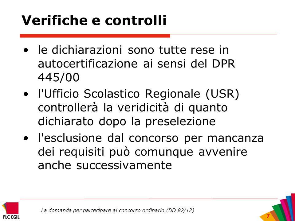 La domanda per partecipare al concorso ordinario (DD 82/12) 7 Verifiche e controlli le dichiarazioni sono tutte rese in autocertificazione ai sensi de