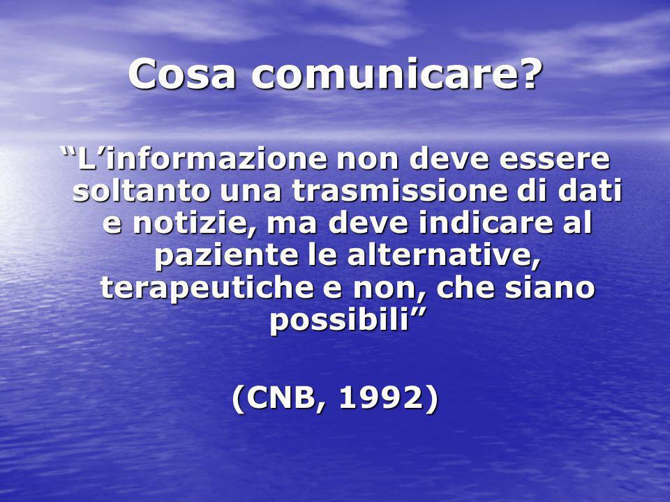 """Cosa comunicare? """"L'informazione non deve essere soltanto una trasmissione di dati e notizie, ma deve indicare al paziente le alternative, terapeutich"""