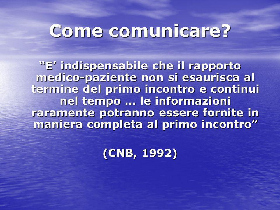 """Come comunicare? """"E' indispensabile che il rapporto medico-paziente non si esaurisca al termine del primo incontro e continui nel tempo … le informazi"""