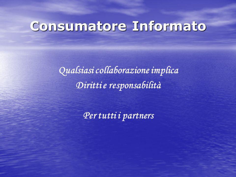 Consumatore Informato Qualsiasi collaborazione implica Diritti e responsabilità Per tutti i partners