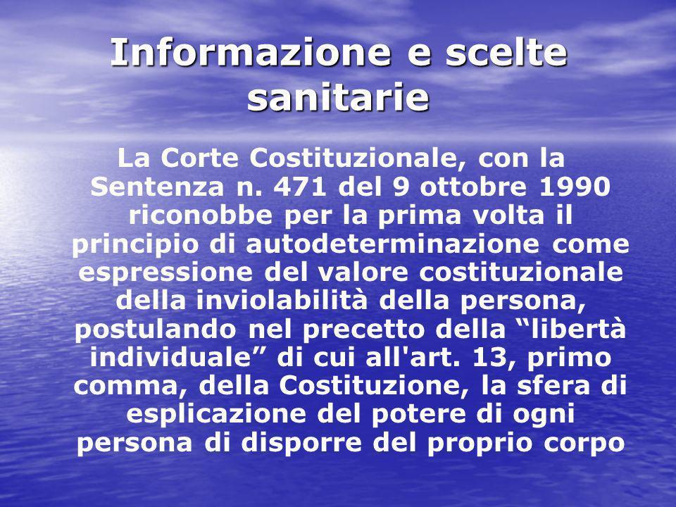 Informazione e scelte sanitarie La Corte Costituzionale, con la Sentenza n. 471 del 9 ottobre 1990 riconobbe per la prima volta il principio di autode