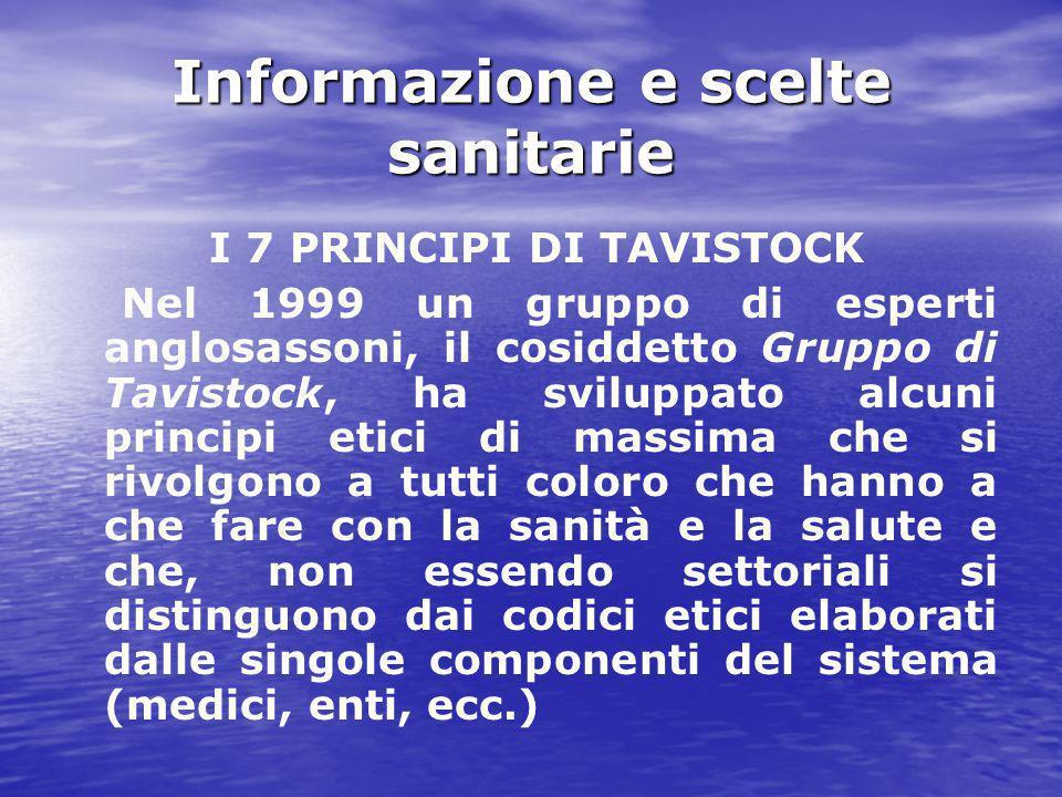 Informazione e scelte sanitarie I 7 PRINCIPI DI TAVISTOCK Nel 1999 un gruppo di esperti anglosassoni, il cosiddetto Gruppo di Tavistock, ha sviluppato