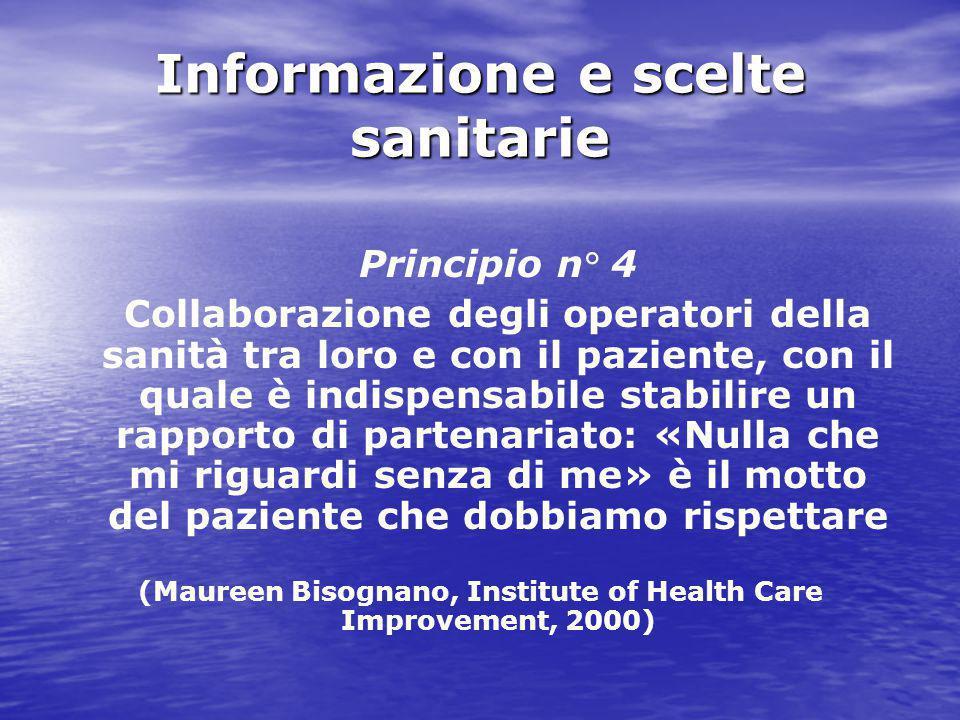 Informazione e scelte sanitarie Principio n° 4 Collaborazione degli operatori della sanità tra loro e con il paziente, con il quale è indispensabile s