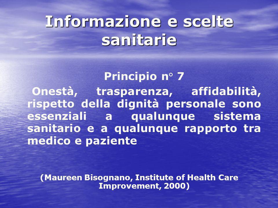 Informazione e scelte sanitarie Il fine della richiesta del consenso informato è anche quello di perseguire e di promuovere l'autonomia dell'individuo nell'ambito delle decisioni sanitarie, e in tal modo l'informazione al paziente, in quanto finalizzata alla tutela della salute, diventa essa stessa una prestazione sanitaria alla stregua dell'intervento diagnostico-terapeutico o assistenziale propriamente inteso