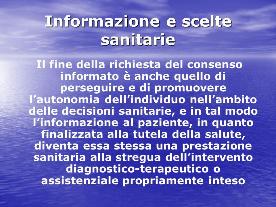 Informazione e scelte sanitarie Il fine della richiesta del consenso informato è anche quello di perseguire e di promuovere l'autonomia dell'individuo
