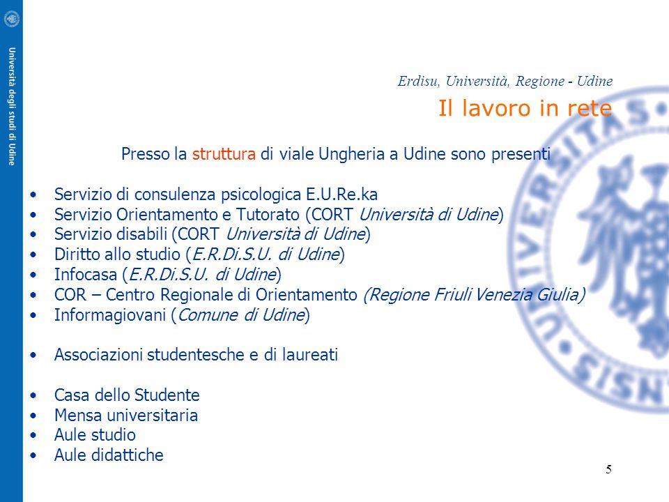 5 Erdisu, Università, Regione - Udine Il lavoro in rete Presso la struttura di viale Ungheria a Udine sono presenti Servizio di consulenza psicologica