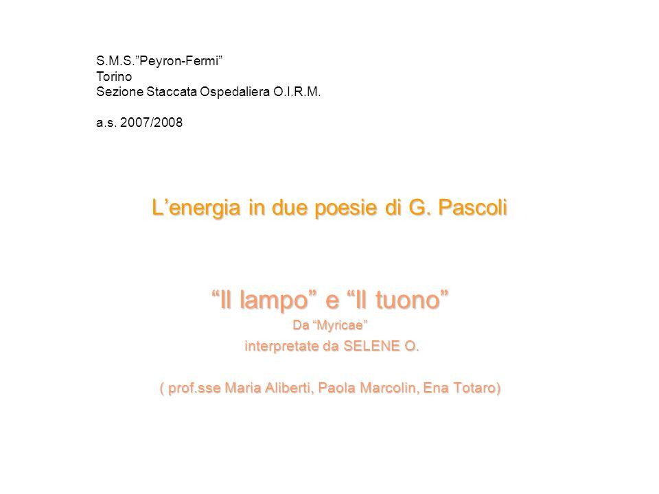 """L'energia in due poesie di G. Pascoli """"Il lampo"""" e """"Il tuono"""" Da """"Myricae"""" interpretate da SELENE O. interpretate da SELENE O. ( prof.sse Maria Aliber"""