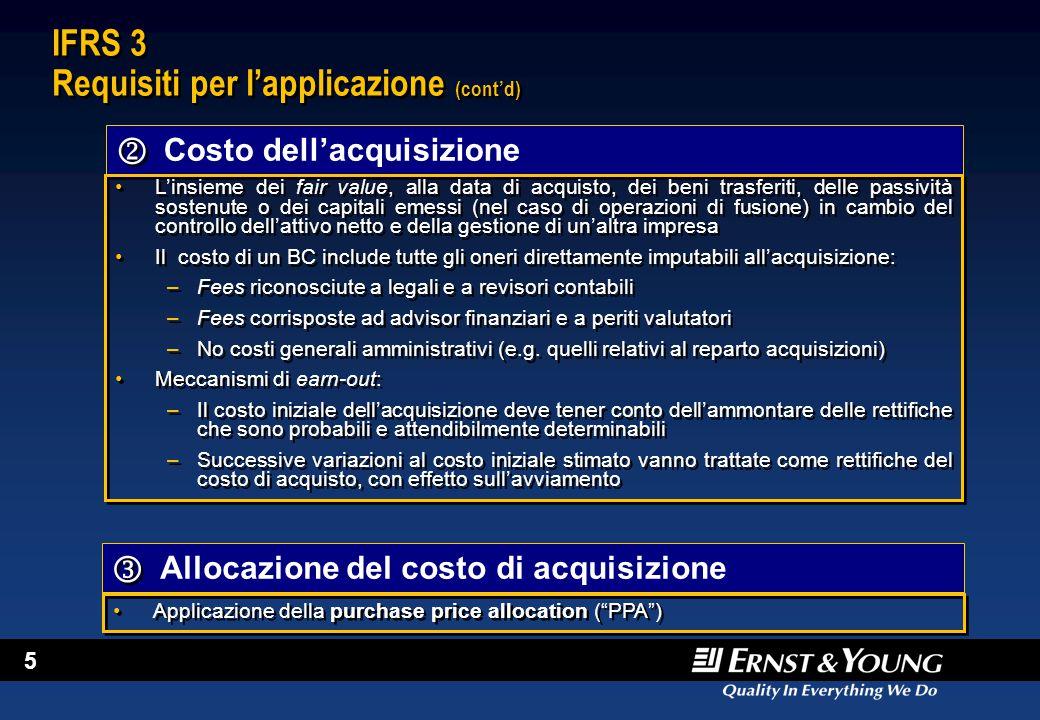 5 IFRS 3 Requisiti per l'applicazione (cont'd) Costo dell'acquisizione Allocazione del costo di acquisizione L'insieme dei fair value, alla data di ac