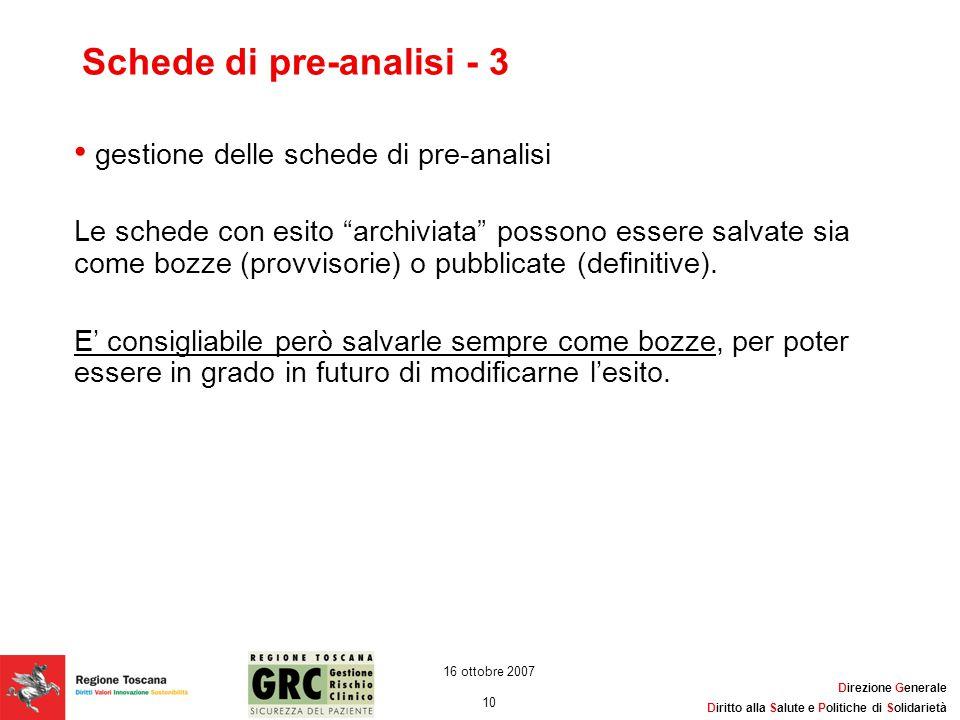 Direzione Generale Diritto alla Salute e Politiche di Solidarietà 10 16 ottobre 2007 Schede di pre-analisi - 3 gestione delle schede di pre-analisi Le