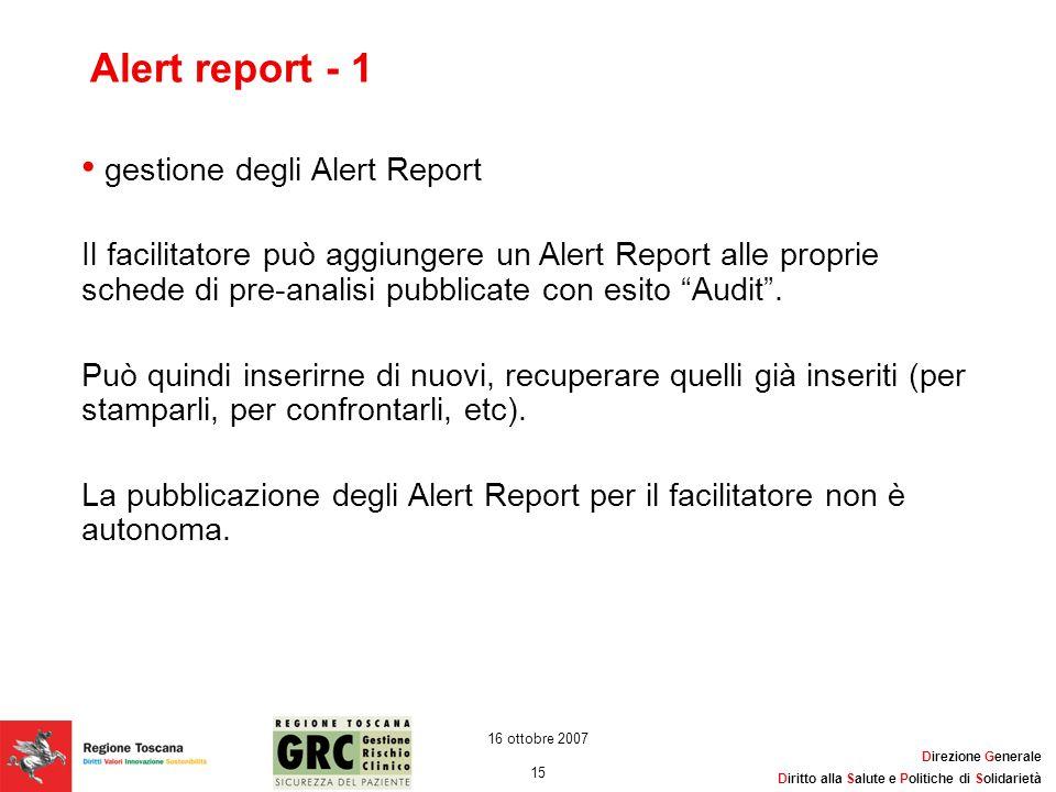 Direzione Generale Diritto alla Salute e Politiche di Solidarietà 15 16 ottobre 2007 Alert report - 1 gestione degli Alert Report Il facilitatore può
