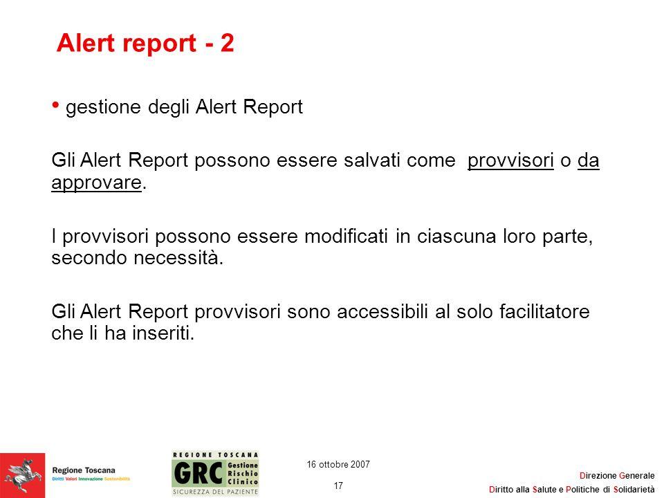 Direzione Generale Diritto alla Salute e Politiche di Solidarietà 17 16 ottobre 2007 Alert report - 2 gestione degli Alert Report Gli Alert Report pos