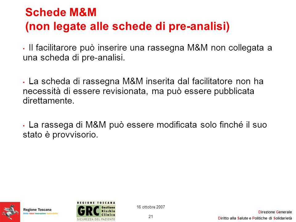 Direzione Generale Diritto alla Salute e Politiche di Solidarietà 21 16 ottobre 2007 Schede M&M (non legate alle schede di pre-analisi) Il facilitaror