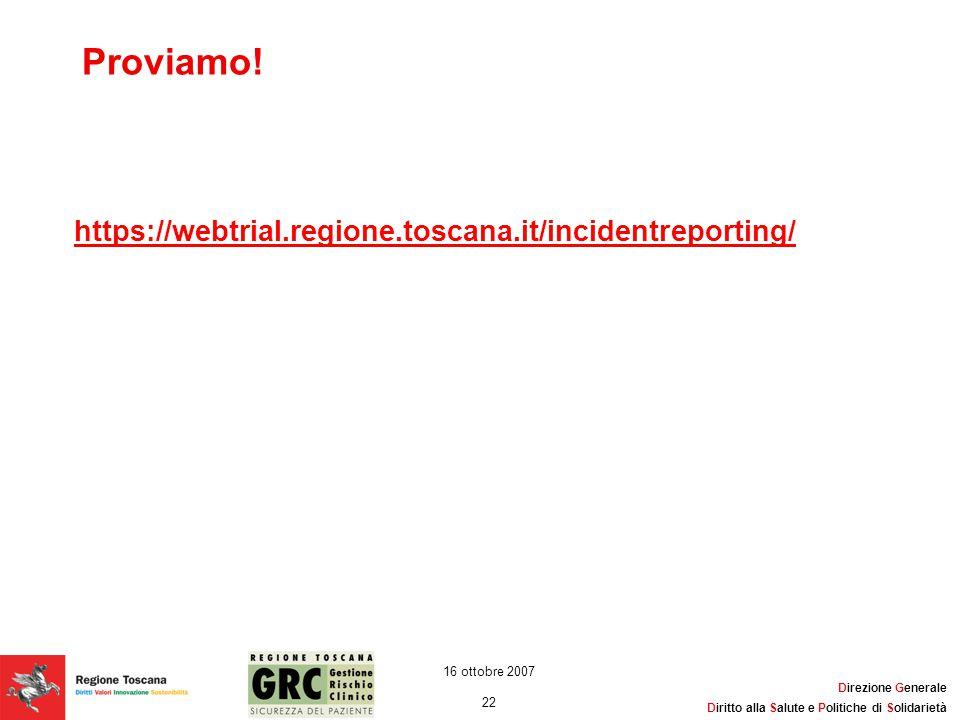 Direzione Generale Diritto alla Salute e Politiche di Solidarietà 22 16 ottobre 2007 Proviamo! https://webtrial.regione.toscana.it/incidentreporting/