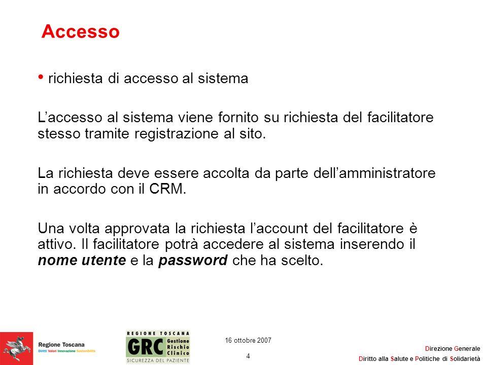 Direzione Generale Diritto alla Salute e Politiche di Solidarietà 4 16 ottobre 2007 Accesso richiesta di accesso al sistema L'accesso al sistema viene