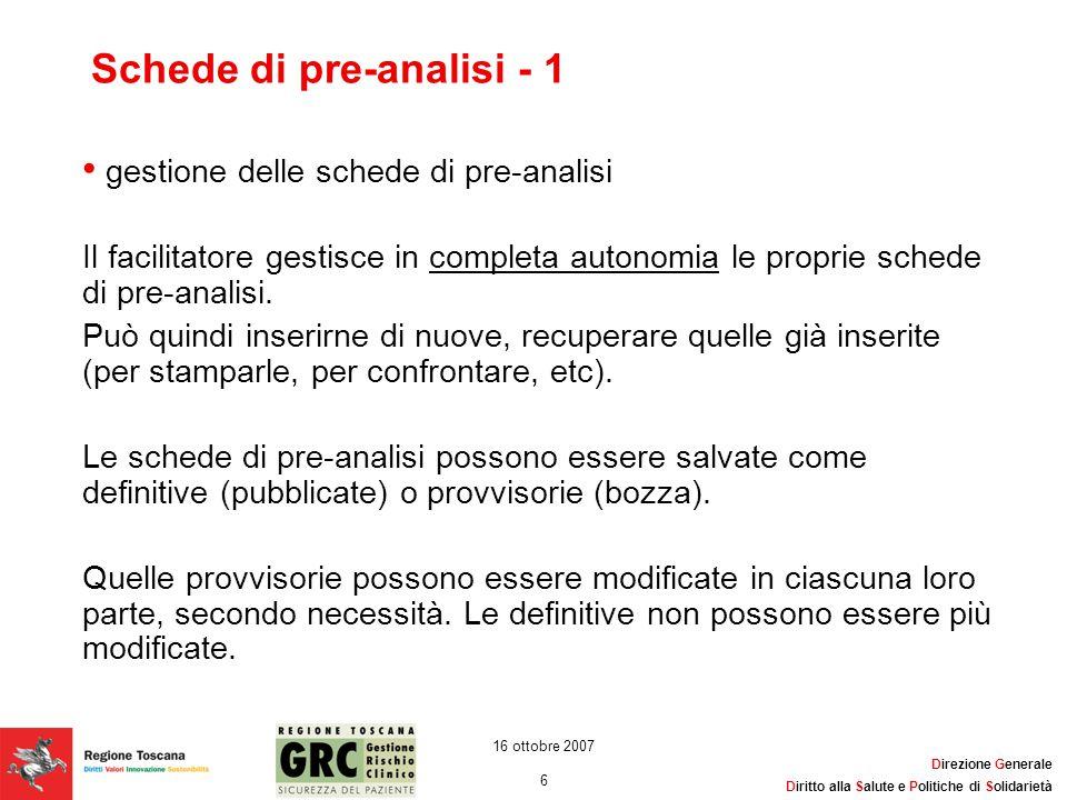 Direzione Generale Diritto alla Salute e Politiche di Solidarietà 6 16 ottobre 2007 Schede di pre-analisi - 1 gestione delle schede di pre-analisi Il
