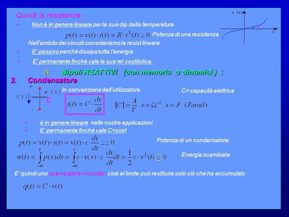 10 Quindi la resistenza: Non è in genere lineare per la sua dip dalla temperatura Potenza di una resistenza Nell'ambito dei circuiti consideriamo la resist lineare E' passivo perché dissipa tutta l'energia.