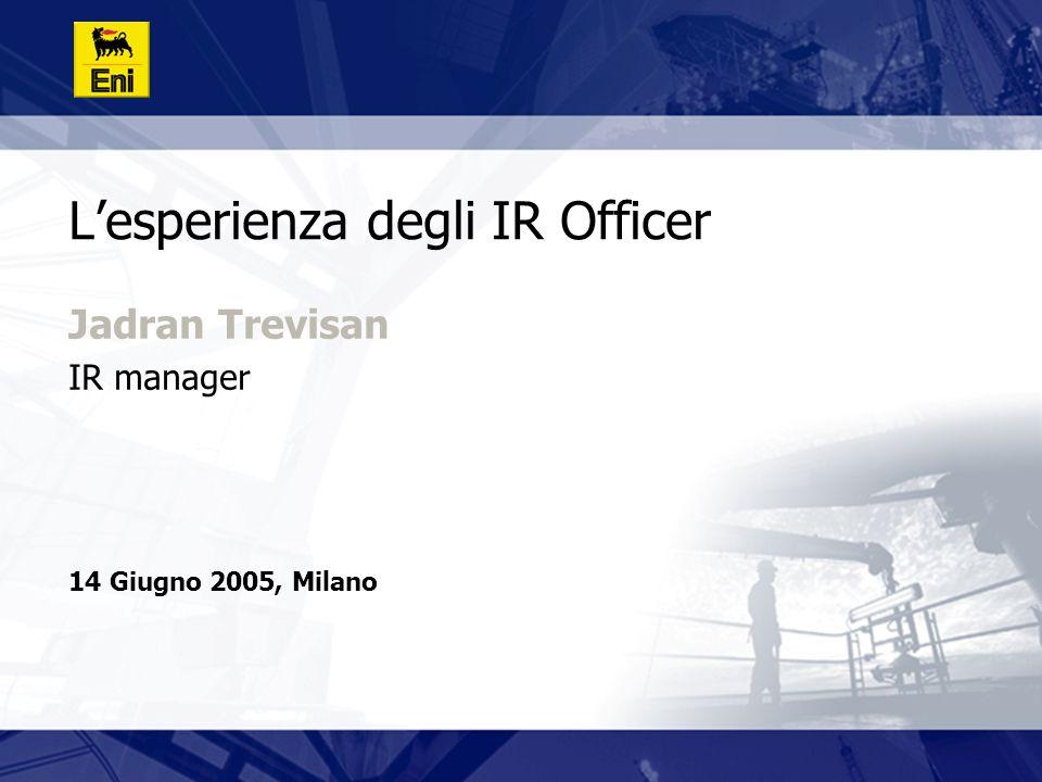 L'esperienza degli IR Officer 14 Giugno 2005, Milano Jadran Trevisan IR manager
