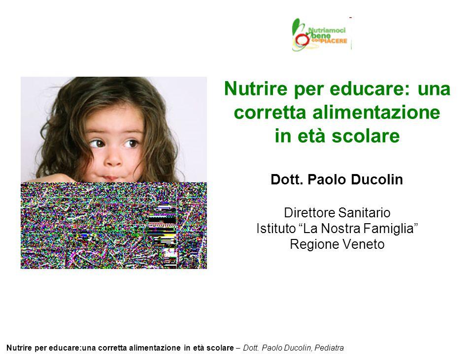 Nutrire per educare:una corretta alimentazione in età scolare – Dott. Paolo Ducolin, Pediatra Nutrire per educare: una corretta alimentazione in età s