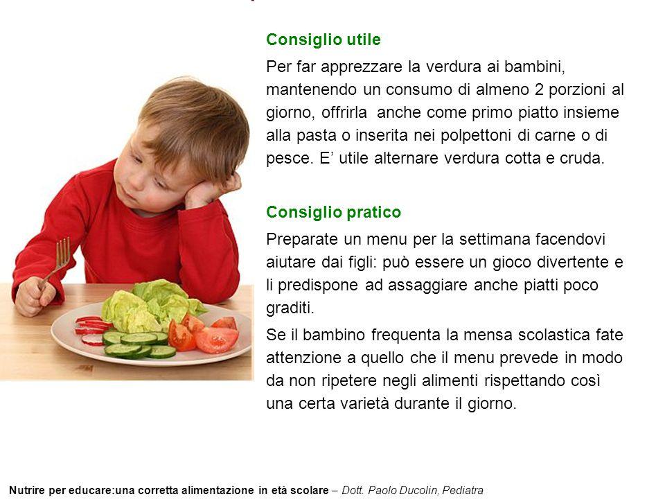 Nutrire per educare:una corretta alimentazione in età scolare – Dott. Paolo Ducolin, Pediatra Consiglio utile Per far apprezzare la verdura ai bambini