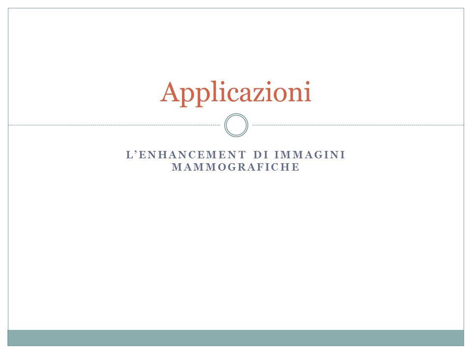 L'ENHANCEMENT DI IMMAGINI MAMMOGRAFICHE Applicazioni
