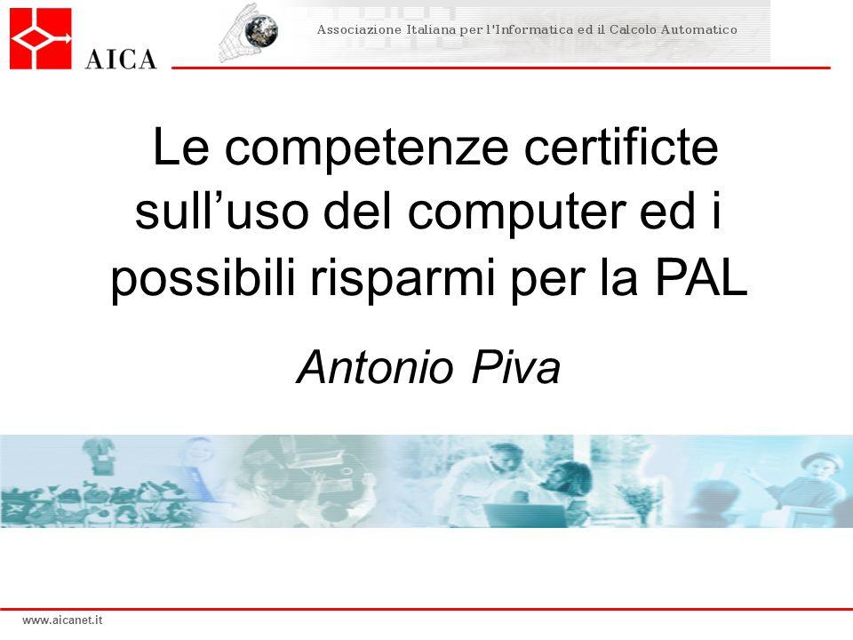 www.aicanet.it Le competenze certificte sull'uso del computer ed i possibili risparmi per la PAL Antonio Piva