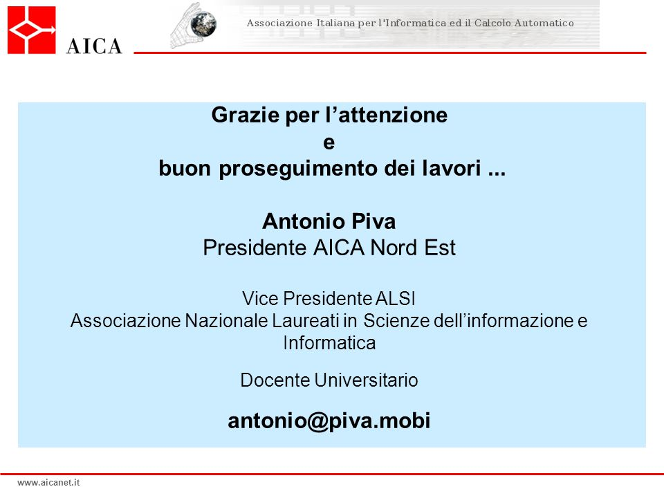 www.aicanet.it Grazie per l'attenzione e buon proseguimento dei lavori... Antonio Piva Presidente AICA Nord Est Vice Presidente ALSI Associazione Nazi