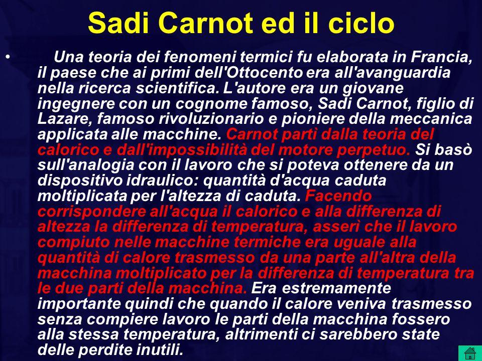 Sadi Carnot ed il ciclo Una teoria dei fenomeni termici fu elaborata in Francia, il paese che ai primi dell'Ottocento era all'avanguardia nella ricerc