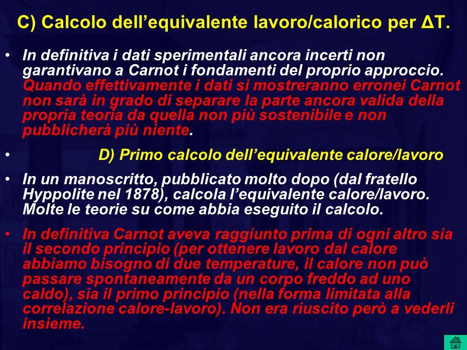 C) Calcolo dell'equivalente lavoro/calorico per ΔT. In definitiva i dati sperimentali ancora incerti non garantivano a Carnot i fondamenti del proprio