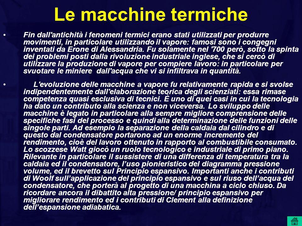 Le macchine termiche Fin dall'antichità i fenomeni termici erano stati utilizzati per produrre movimenti, in particolare utilizzando il vapore: famosi