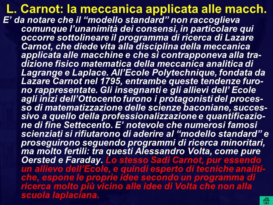 """L. Carnot: la meccanica applicata alle macch. E' da notare che il """"modello standard"""" non raccoglieva comunque l'unanimità dei consensi, in particolare"""