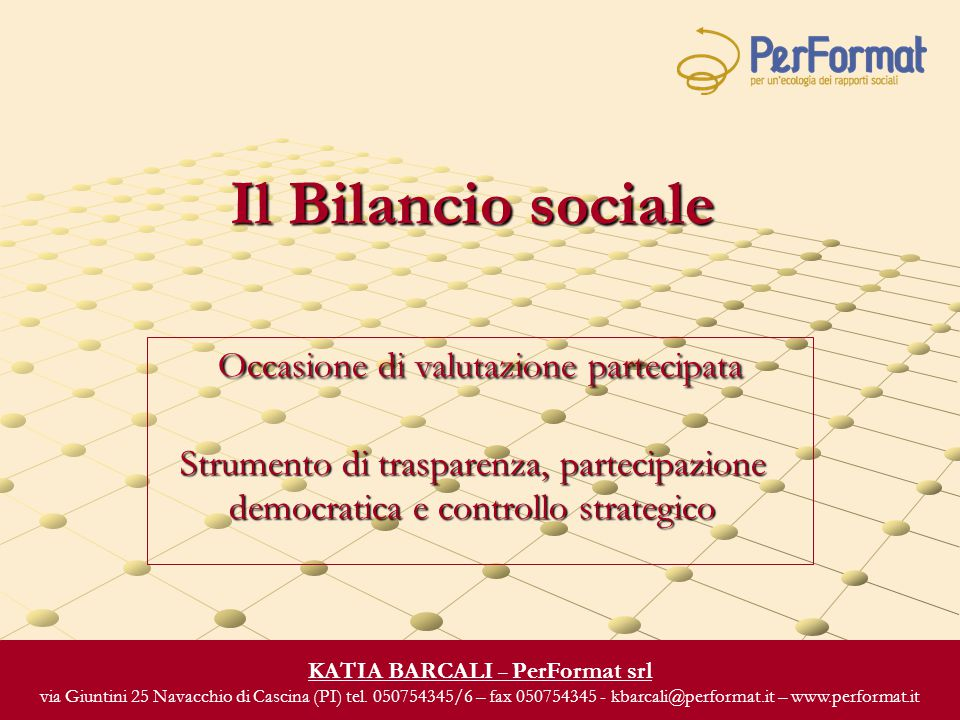 Il Bilancio sociale Occasione di valutazione partecipata Strumento di trasparenza, partecipazione democratica e controllo strategico KATIA BARCALI – P