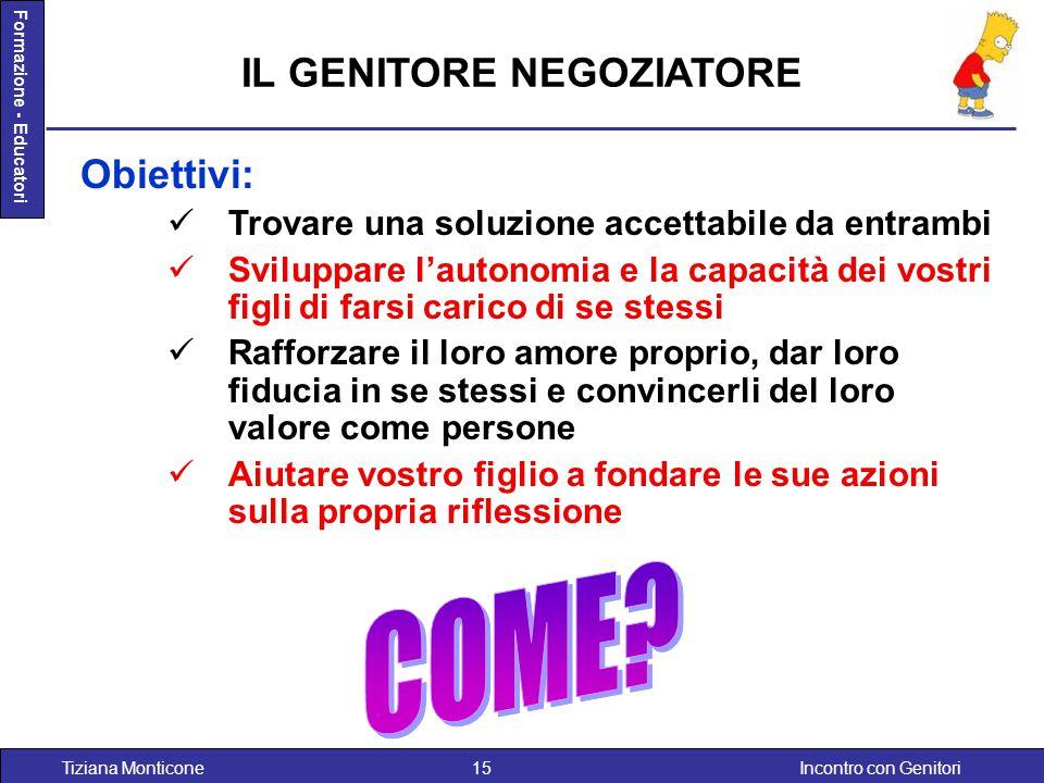 Incontro con GenitoriTiziana Monticone15 Formazione - Educatori IL GENITORE NEGOZIATORE Obiettivi: Trovare una soluzione accettabile da entrambi Svilu