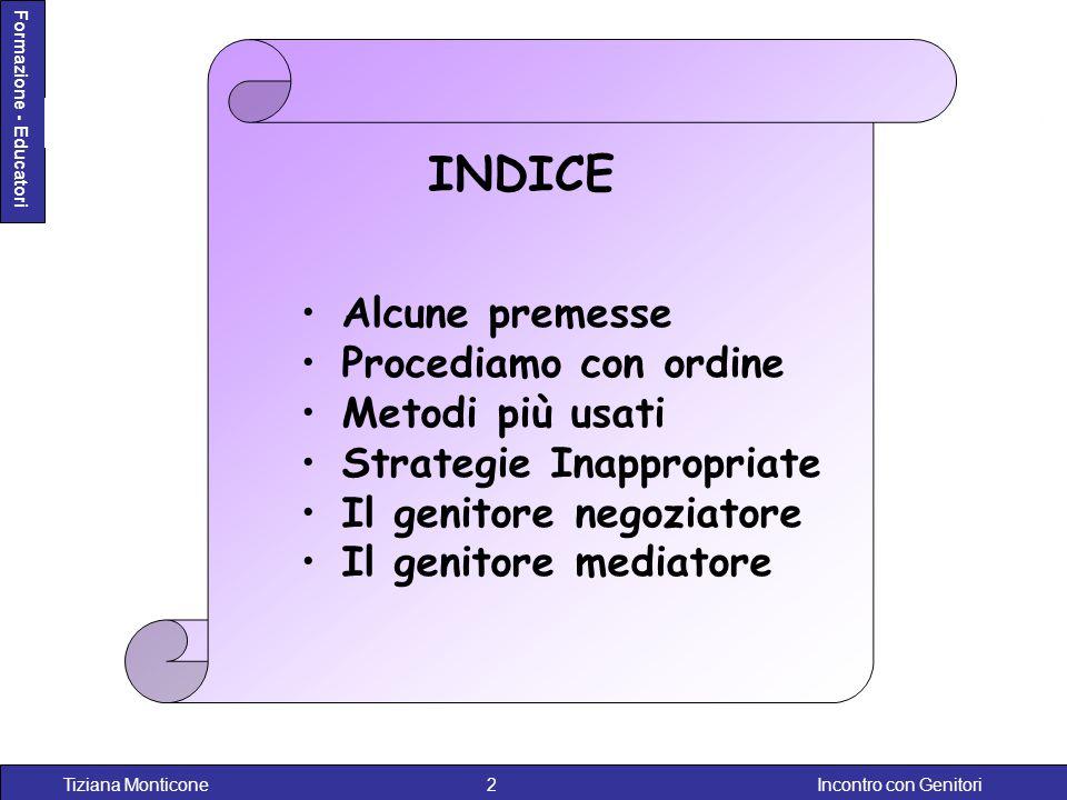 Incontro con GenitoriTiziana Monticone2 Formazione - Educatori INDICE Alcune premesse Procediamo con ordine Metodi più usati Strategie Inappropriate I