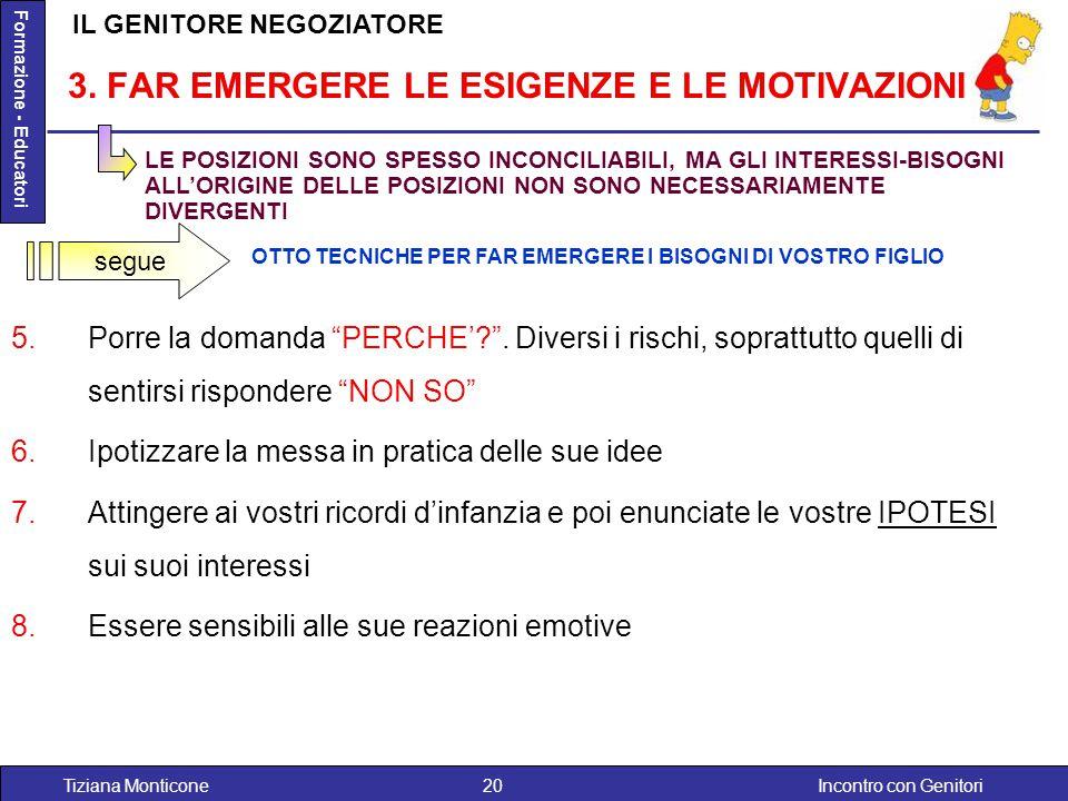"""Incontro con GenitoriTiziana Monticone20 Formazione - Educatori 5.Porre la domanda """"PERCHE'?"""". Diversi i rischi, soprattutto quelli di sentirsi rispon"""