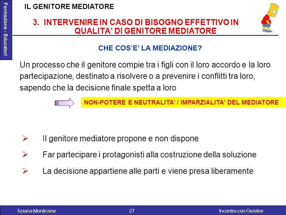 Incontro con GenitoriTiziana Monticone27 Formazione - Educatori  Il genitore mediatore propone e non dispone  Far partecipare i protagonisti alla co